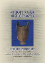 Nyitott kapuk – mesélő tárgyak. Foglalkoztató füzet a Wosinsky Mór Megyei Múzeum régészeti kiállításához.