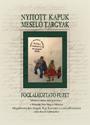 Nyitott kapuk – mesélő tárgyak. Foglalkoztató füzet általános iskolás diákok számára a Wosinsky Mór Megyei Múzeum Megelevenedett képek. Egy kisváros a századfordulón című állandó kiállításához